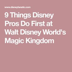 9 Things Disney Pros Do First at Walt Disney World's Magic Kingdom