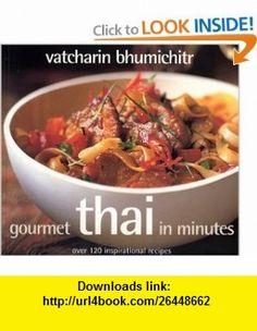 Gourmet Thai In Minutes Over 120 Inspirational Recipes (9781904920748) Vatcharin Bhumichitr , ISBN-10: 1904920748  , ISBN-13: 978-1904920748 ,  , tutorials , pdf , ebook , torrent , downloads , rapidshare , filesonic , hotfile , megaupload , fileserve