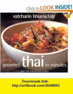 Gourmet Thai In Minutes Over 120 Inspirational Recipes (9781904920748) Vatcharin Bhumichitr , ISBN-10: 1904920748  , ISBN-13: 978-1904920748 ,  , tutorials , pdf , ebook , torrent , downloads , rapidshare , filesonic , hotfile , megaupload , fileserve