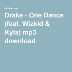Drake - One Dance (feat. Wizkid & Kyla) mp3 download