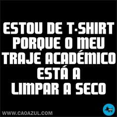 Estou de t-shirt porque o meu traje académico está a limpar a seco | Img @ Cão Azul. http://www.caoazul.com/loja/estudantes-estou-de-shirttraje-acadmico-p-2065.html | http://www.facebook.com/caoazultshirts