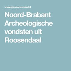 Noord-Brabant Archeologische vondsten uit Roosendaal