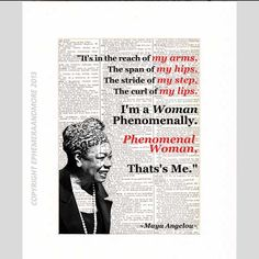 Maya Angelou Quote Phenomenal Woman   Love, love, love this Maya poem!! It speaks to me in so many ways.....