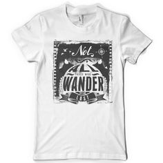 Not all those who wander are lost Tee shirt design | Tshirt-Factory