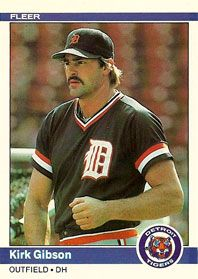 My son was named for Kirk Gibson, he was born in 1986!....Detroit Tiger, Kirk Gibson  1984