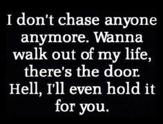 Don't chase anyone.