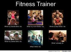 fitness meme | Fitness Trainer... - Meme Generator What i do