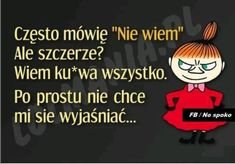 O tak, to tak bardzo ja ; Bad Girl Style, Polish Memes, Sad Quotes, Self Improvement, Motto, Sarcasm, Pop Art, Haha, Clever