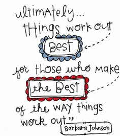 things work out best for those who make the best of the way things work out
