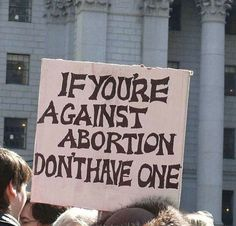 If you're against abortion, don't have one! Feminist quotes and actions for The Indie Practice. Feminist Af, Feminist Quotes, Protest Signs, Protest Posters, Protest Art, Women Rights, Intersectional Feminism, Power To The People, Pro Choice