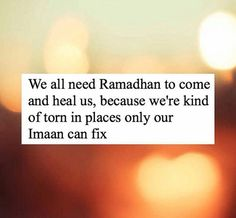 """""""We all need Ramadan to come and heal us, because we're torn in places only our imaan can fix (with the help of Allah Subhanahu wa Ta'ala)"""""""
