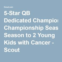5-Star QB Dedicated Championship Season to 2 Young Kids with Cancer - Scout
