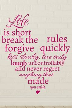 #Wandtattoo #Life is short break the #RULES #FORGIVE quickly #KISS slowly, #LOVE truly, #LAUGH uncontrollably, and never REGRET #ANYTHING that made you #smile in #Herzform