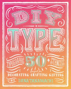 DIY Type by Dana Tanamchi. Typographic Stencils.