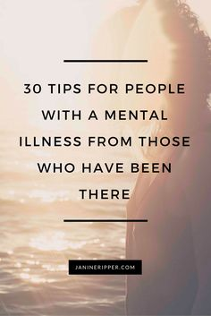 30 Tips for People With a Mental Illness from Those Who Have Been There