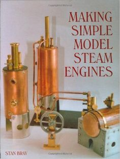 """""""Making Simple Model Steam Engines"""" - Stan Bray, 192 Miniature Steam Engine, Mini Steam Engine, Mechanical Art, Mechanical Engineering, Stirling Engine, Steam Boiler, Steam Railway, Small Engine, Boat Building"""