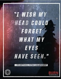 I wish my head could forget what my eyes have seen.