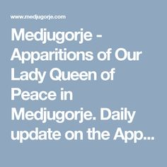 Medjugorje - Apparitions of Our Lady Queen of Peace in Medjugorje. Daily update on the Apparitions, the Messages and the Visionaries.