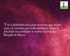 É tal a falibilidade dos juízos humanos, que muitas vezes os caminhos por onde esperamos chegar à felicidade nos conduzem à miséria e à desgraça. http://www.vitrinepix.com.br/marquesmarica
