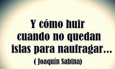 No quedan islas para naufragar. #Sabina