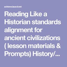 Reading Like a Historian standards alignment for ancient civilizations ( lesson materials & Prompts) History/Social Science Pre…