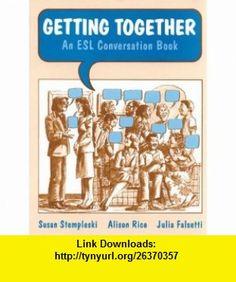 Getting Together An ESL Conversation Book (9780155295988) Susan Stempleski, Alison Rice, Julia Falsetti , ISBN-10: 0155295985  , ISBN-13: 978-0155295988 ,  , tutorials , pdf , ebook , torrent , downloads , rapidshare , filesonic , hotfile , megaupload , fileserve