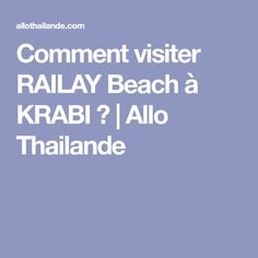 Comment visiter RAILAY Beach à KRABI ? | Allo Thailande