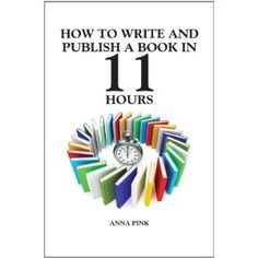 How To Write A Book In 11-Hours: Amazon.co.uk. My first book!!! : )