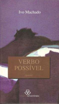 Verbo possível : (poesia) / Ivo Machado - Matosinhos : Triunvirato, 2006