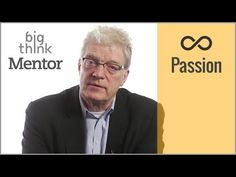 Discovering Your Passions, with Sir Ken Robinson | Big Think Mentor