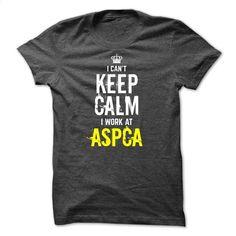 Special- I can't KEEP CALM, I work at ASPCA T Shirt, Hoodie, Sweatshirts - custom made shirts #fashion #clothing
