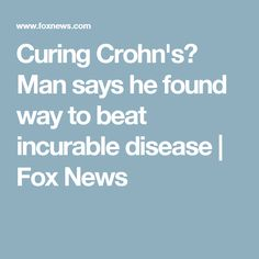 59dd7829208 Curing Crohn s  Man says he found way to beat incurable disease