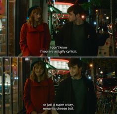 ― What If (2013) Chantry: I don't know if you are actually cynical, or just a super crazy, romantic cheese ball.
