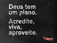 Deus tem um plano. Acredite, viva, aproveite!  #Deus