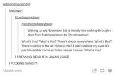 ME TOO<<I SANG IT IN MY HEAD IN JACKS VOICE I POVE THE NIGHTMARE BEFORE CHRISTMAS CAUSE ITS REALLY GOOD AND I CAN WATCH IT TWICE A YEAR IN TWO DIFFERENT MONTHS AND. I. DO.