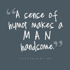 This is so true! My husband is not only a gorgeous man but he always has me laughing! I am lucky to have him and that our boys act just like him.