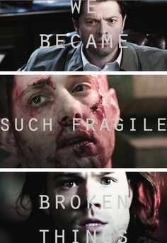 We became such fragile, broken things.