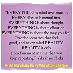 Vibrational Energy - Everything is mind over matter. Every disease is mental first. Everything is about thought. Everything is about vibration. Everything is about.. #Abraham-Hicks My long term illness is finally going away, and I think I might have found the love of my life.