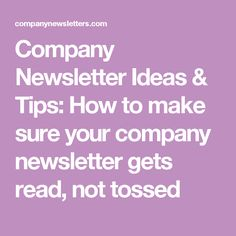 Company Newsletter Ideas & Tips: How to make sure your company newsletter gets read, not tossed