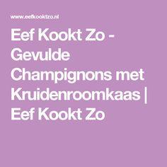 Eef Kookt Zo - Gevulde Champignons met Kruidenroomkaas   Eef Kookt Zo