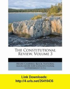 The Constitutional Review, Volume 3 (9781174724466) Henry Campbell Black, National Association for Constitutional , ISBN-10: 1174724463  , ISBN-13: 978-1174724466 ,  , tutorials , pdf , ebook , torrent , downloads , rapidshare , filesonic , hotfile , megaupload , fileserve