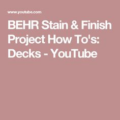 BEHR Stain & Finish Project How To's: Decks - YouTube
