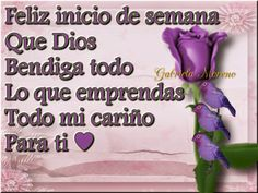 Bendiciones diarias para gozarte en el amor de Dios : Feliz inicio de semana Que Dios Bendiga todo Lo que emprendas Todo mi cariño Para ti ♥
