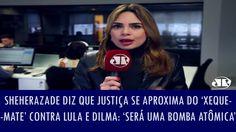 Sheherazade diz que Justiça se aproxima do 'xeque-mate' contra Lula e Di...