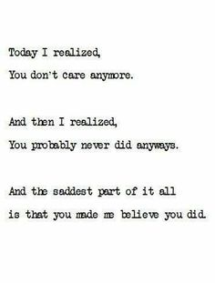 Sad Quotes About Letting Going And Moving On :today i realized, you don't care anymore. and then i realized, you probably … Sad Love Quotes, Mood Quotes, Quotes To Live By, You Dont Care Quotes, You Hurt Me Quotes, Sad Crush Quotes, Someone Hurts You Quotes, Long Sad Quotes, Dont Ignore Me Quotes