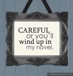 "Funny Writer Print Featuring Humorous ""Careful, or you'll wind up in my novel"" Phrase"