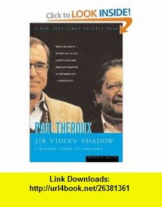Sir Vidias Shadow A Friendship Across Five Continents (0046442001991) Paul Theroux , ISBN-10: 0618001999  , ISBN-13: 978-0618001996 ,  , tutorials , pdf , ebook , torrent , downloads , rapidshare , filesonic , hotfile , megaupload , fileserve