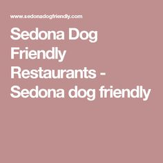Sedona Dog Friendly Restaurants - Sedona dog friendly