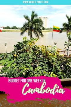 Budget for One Week in Cambodia | Cambodia budget | Phnom Penh | Siem Reap | Angkor Wat | How much does it cost to visit Cambodia | Budget tips for Cambodia | How to save money in Cambodia