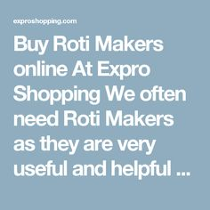 Buy Roti Makers online At Expro Shopping  We often need Roti Makers as they are very useful and helpful today. Expro Shopping brings to you a diverse collection ofRoti Makers at one place at best price.     Shop Online for All Types of Roti Makers  You will come across best price Roti Makers, Best deals of all types Roti Makers with cash on delivery and fast shipment options.     Keywords for best search - Roti Makers  The ideal keywords to search these products can be roti maker, roti maker…